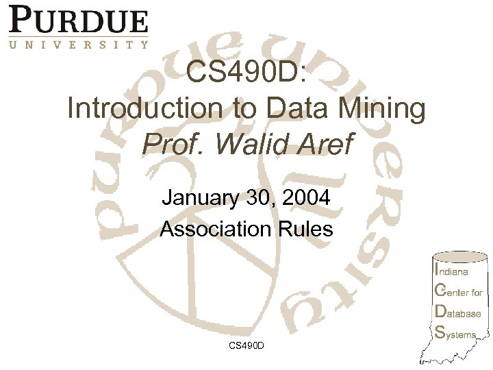 CS 490 D: Introduction to Data Mining Prof. Walid Aref January 30, 2004 Association