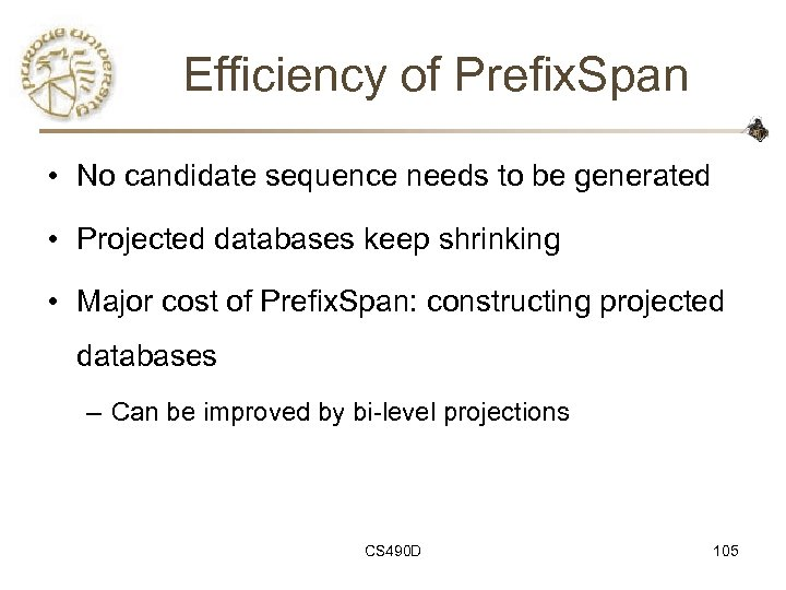 Efficiency of Prefix. Span • No candidate sequence needs to be generated • Projected