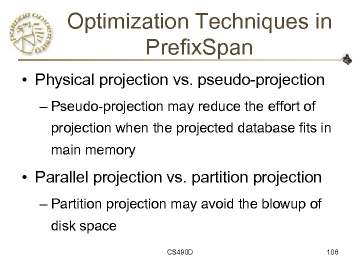 Optimization Techniques in Prefix. Span • Physical projection vs. pseudo-projection – Pseudo-projection may reduce