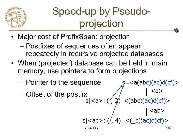 Speed-up by Pseudoprojection • Major cost of Prefix. Span: projection – Postfixes of sequences