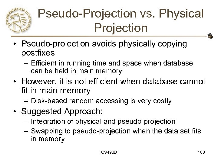 Pseudo-Projection vs. Physical Projection • Pseudo-projection avoids physically copying postfixes – Efficient in running