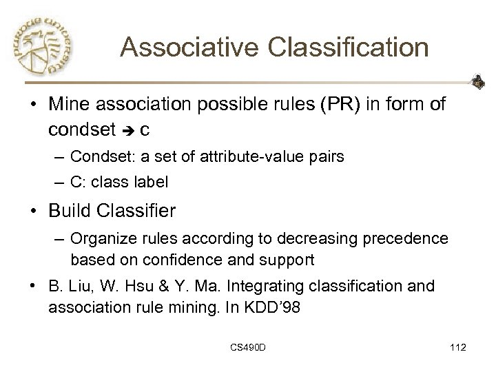 Associative Classification • Mine association possible rules (PR) in form of condset c –