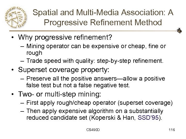 Spatial and Multi-Media Association: A Progressive Refinement Method • Why progressive refinement? – Mining