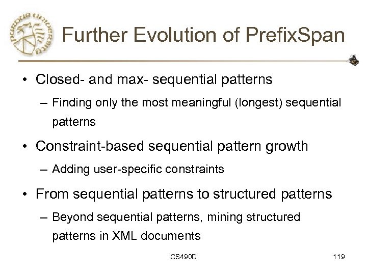 Further Evolution of Prefix. Span • Closed- and max- sequential patterns – Finding only