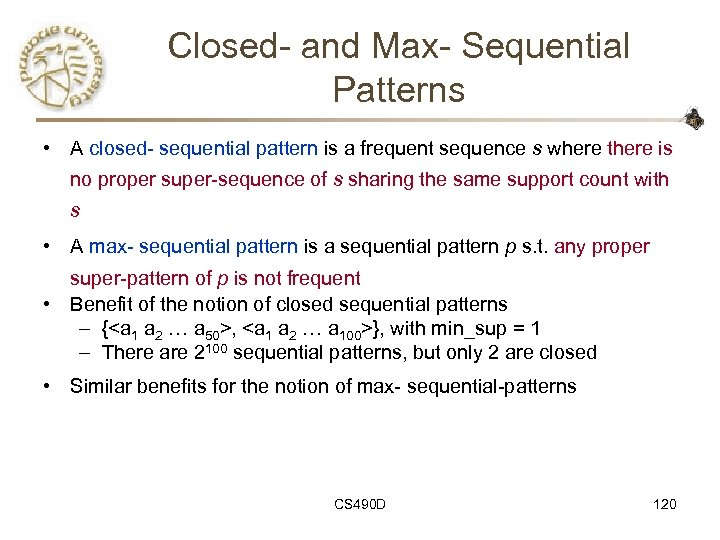 Closed- and Max- Sequential Patterns • A closed- sequential pattern is a frequent sequence