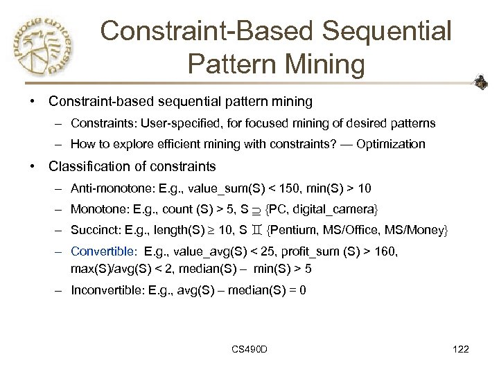 Constraint-Based Sequential Pattern Mining • Constraint-based sequential pattern mining – Constraints: User-specified, for focused
