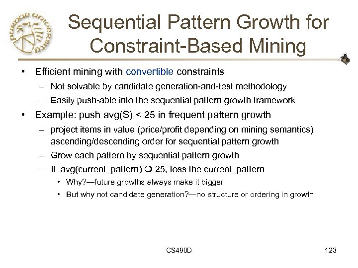 Sequential Pattern Growth for Constraint-Based Mining • Efficient mining with convertible constraints – Not
