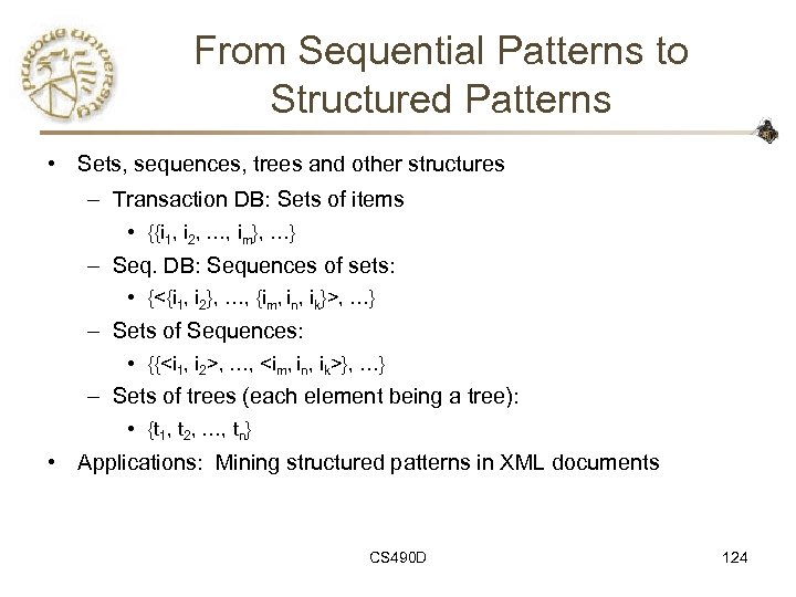 From Sequential Patterns to Structured Patterns • Sets, sequences, trees and other structures –
