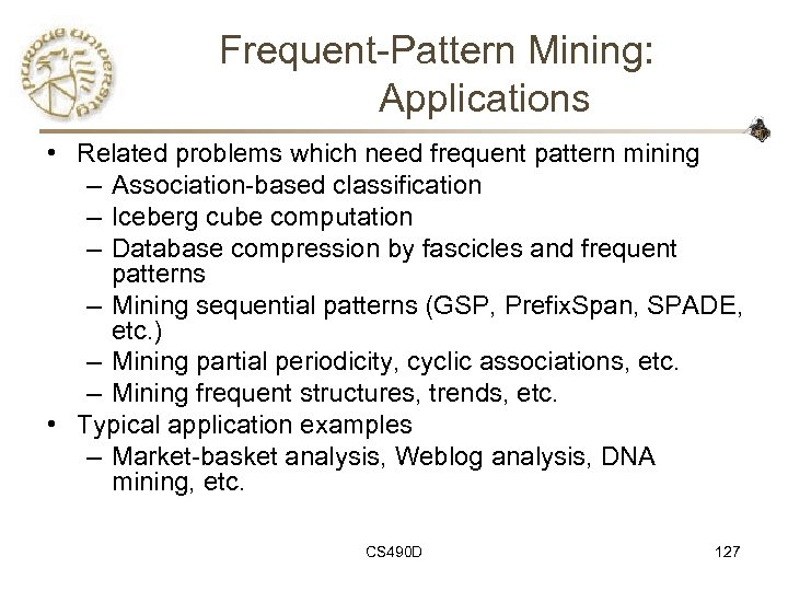 Frequent-Pattern Mining: Applications • Related problems which need frequent pattern mining – Association-based classification
