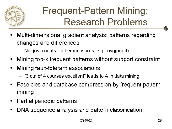 Frequent-Pattern Mining: Research Problems • Multi-dimensional gradient analysis: patterns regarding changes and differences –