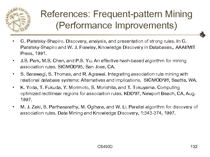 References: Frequent-pattern Mining (Performance Improvements) • G. Piatetsky-Shapiro. Discovery, analysis, and presentation of strong