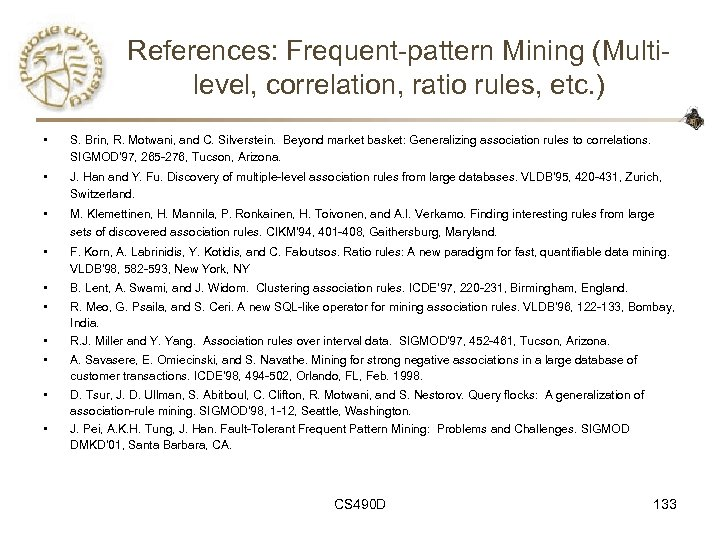 References: Frequent-pattern Mining (Multilevel, correlation, ratio rules, etc. ) • S. Brin, R. Motwani,