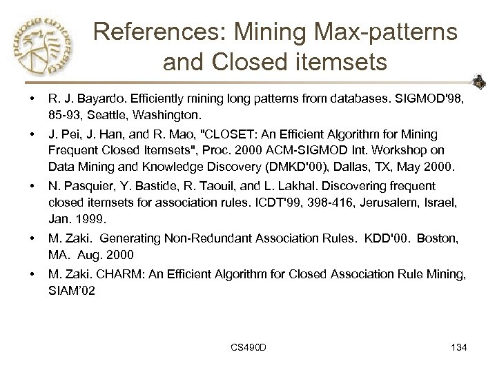 References: Mining Max-patterns and Closed itemsets • R. J. Bayardo. Efficiently mining long patterns