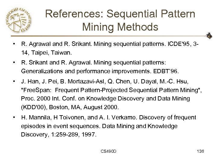 References: Sequential Pattern Mining Methods • R. Agrawal and R. Srikant. Mining sequential patterns.