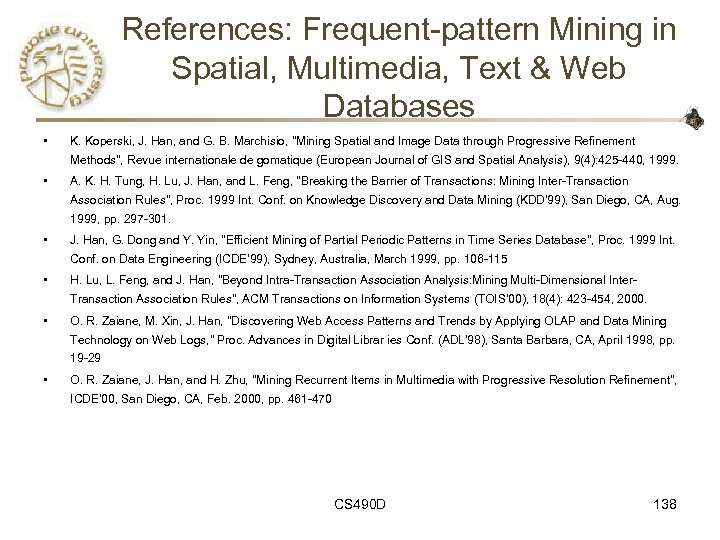 References: Frequent-pattern Mining in Spatial, Multimedia, Text & Web Databases • K. Koperski, J.