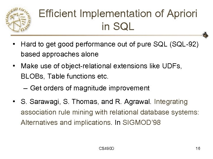 Efficient Implementation of Apriori in SQL • Hard to get good performance out of