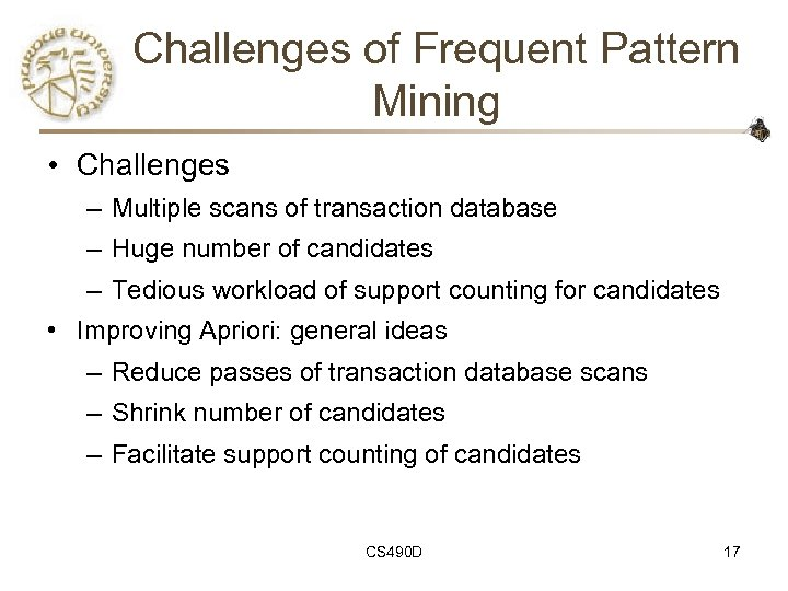 Challenges of Frequent Pattern Mining • Challenges – Multiple scans of transaction database –