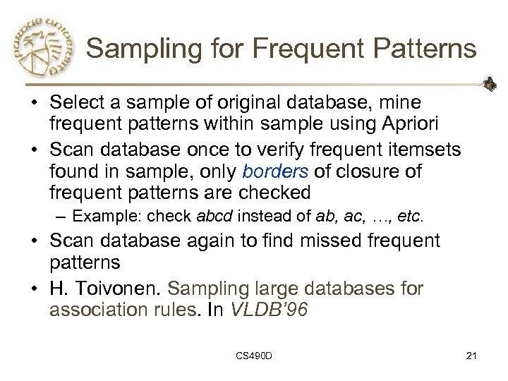 Sampling for Frequent Patterns • Select a sample of original database, mine frequent patterns