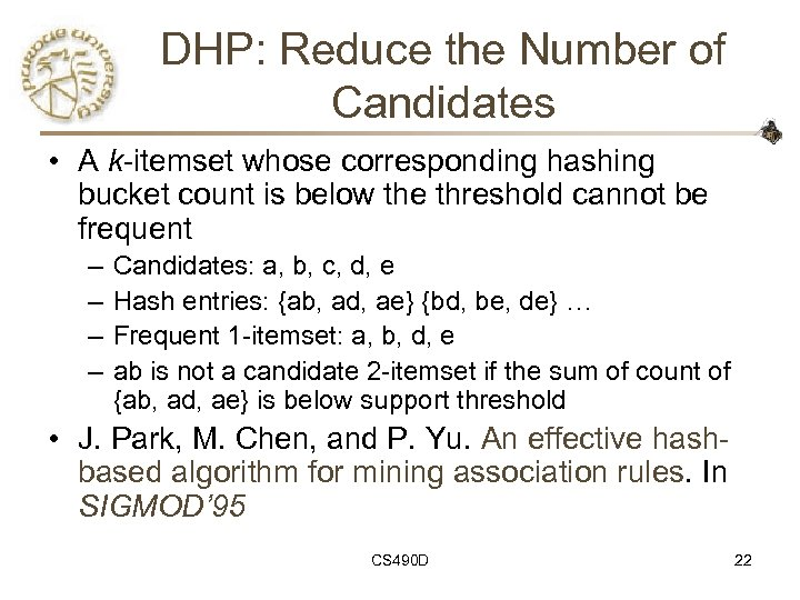 DHP: Reduce the Number of Candidates • A k-itemset whose corresponding hashing bucket count