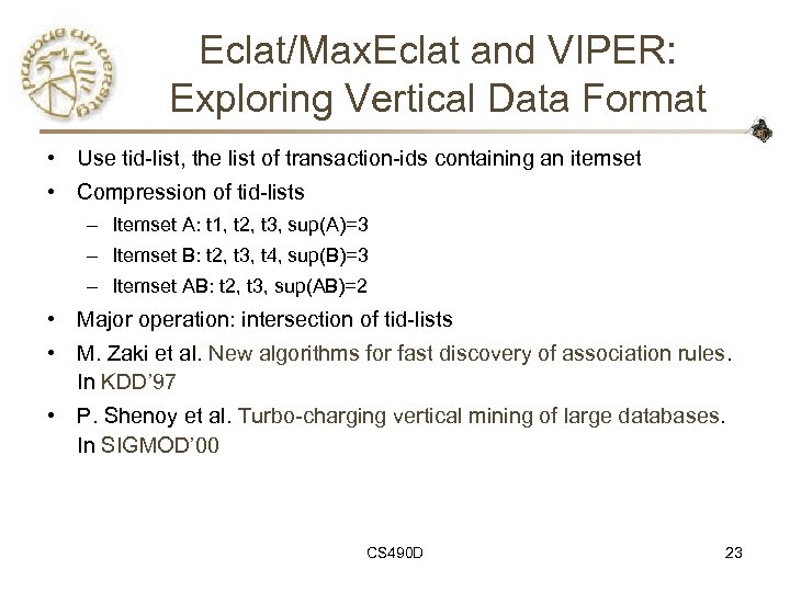 Eclat/Max. Eclat and VIPER: Exploring Vertical Data Format • Use tid-list, the list of