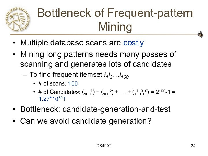 Bottleneck of Frequent-pattern Mining • Multiple database scans are costly • Mining long patterns