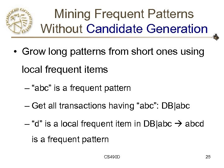 Mining Frequent Patterns Without Candidate Generation • Grow long patterns from short ones using