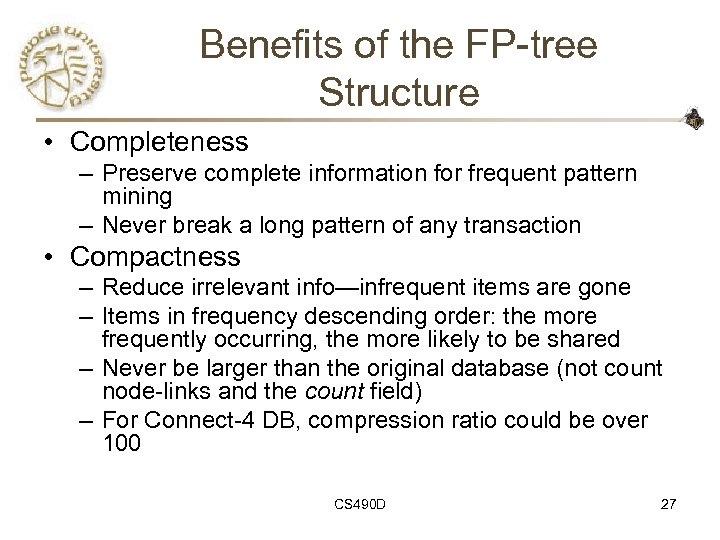 Benefits of the FP-tree Structure • Completeness – Preserve complete information for frequent pattern