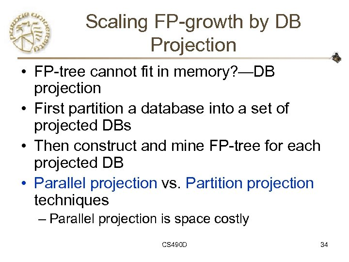 Scaling FP-growth by DB Projection • FP-tree cannot fit in memory? —DB projection •