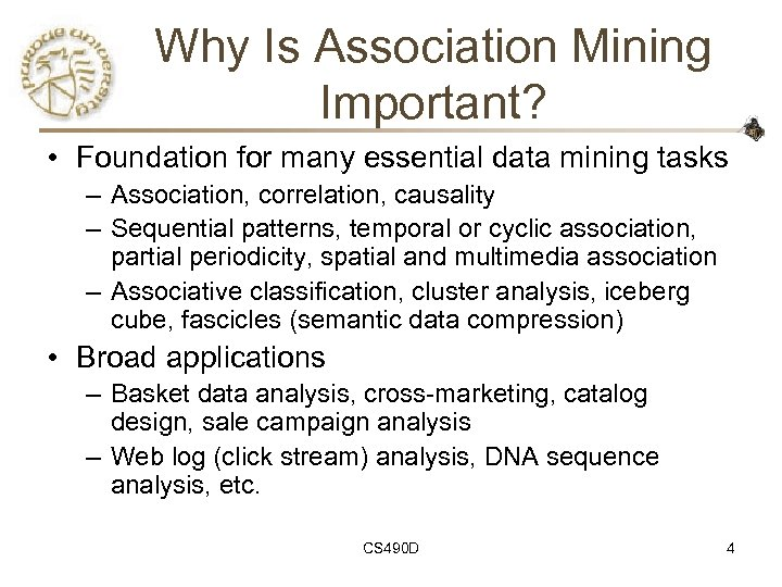 Why Is Association Mining Important? • Foundation for many essential data mining tasks –