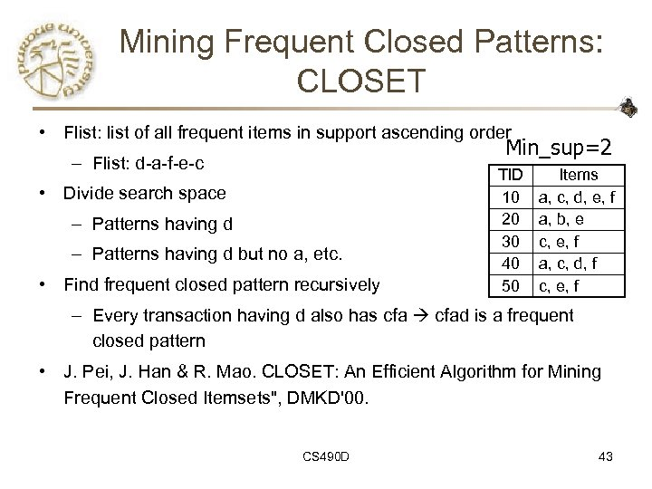 Mining Frequent Closed Patterns: CLOSET • Flist: list of all frequent items in support