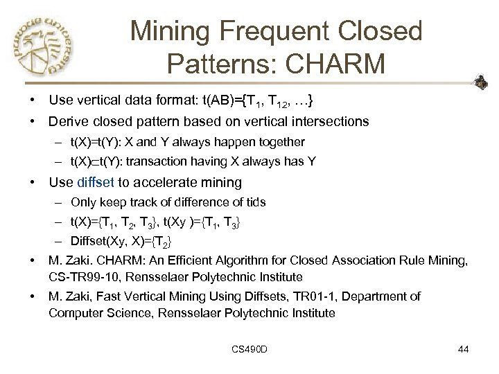 Mining Frequent Closed Patterns: CHARM • Use vertical data format: t(AB)={T 1, T 12,
