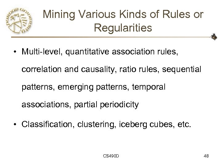 Mining Various Kinds of Rules or Regularities • Multi-level, quantitative association rules, correlation and