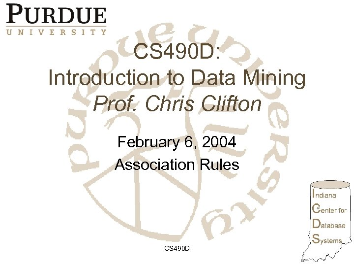 CS 490 D: Introduction to Data Mining Prof. Chris Clifton February 6, 2004 Association