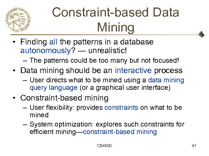 Constraint-based Data Mining • Finding all the patterns in a database autonomously? — unrealistic!