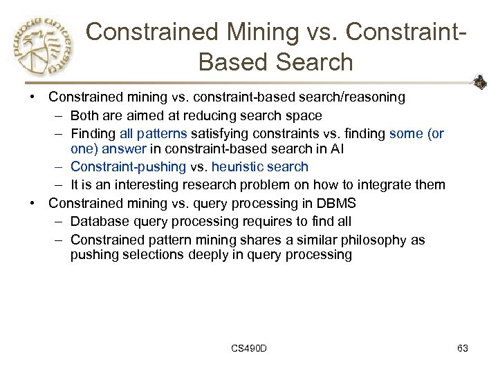 Constrained Mining vs. Constraint. Based Search • Constrained mining vs. constraint-based search/reasoning – Both