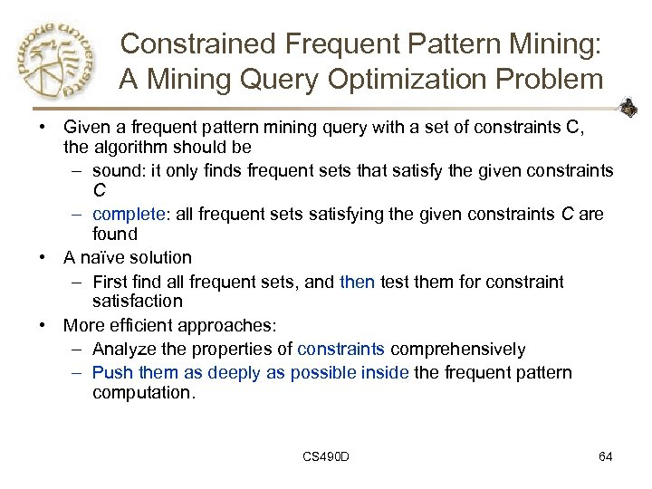 Constrained Frequent Pattern Mining: A Mining Query Optimization Problem • Given a frequent pattern