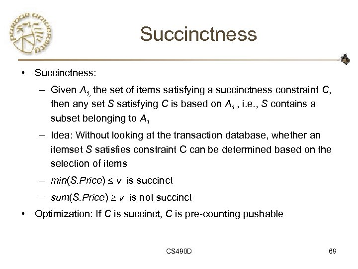 Succinctness • Succinctness: – Given A 1, the set of items satisfying a succinctness