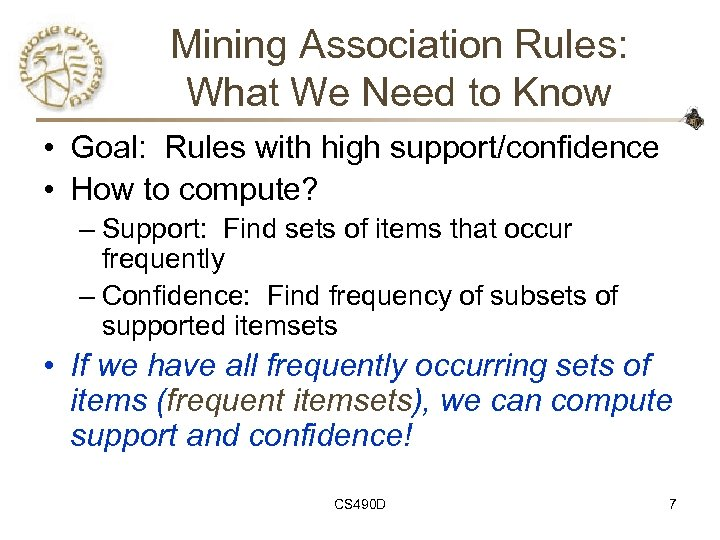 Mining Association Rules: What We Need to Know • Goal: Rules with high support/confidence