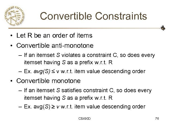 Convertible Constraints • Let R be an order of items • Convertible anti-monotone –