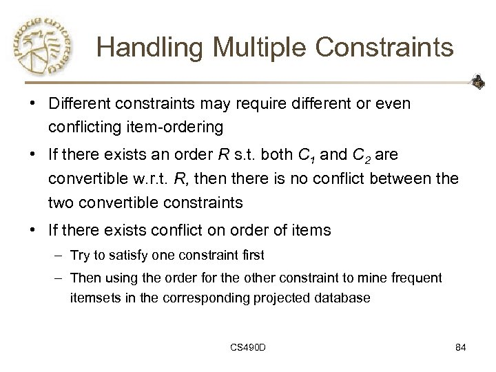 Handling Multiple Constraints • Different constraints may require different or even conflicting item-ordering •