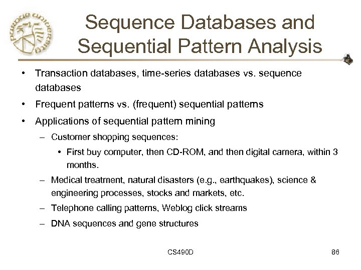 Sequence Databases and Sequential Pattern Analysis • Transaction databases, time-series databases vs. sequence databases