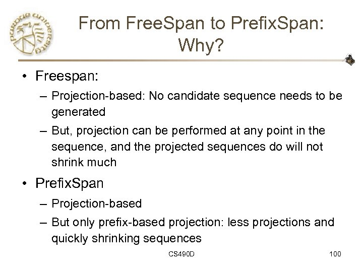From Free. Span to Prefix. Span: Why? • Freespan: – Projection-based: No candidate sequence