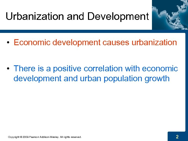 Urbanization and Development • Economic development causes urbanization • There is a positive correlation
