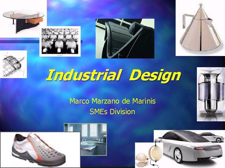 Industrial Design Marco Marzano de Marinis SMEs Division