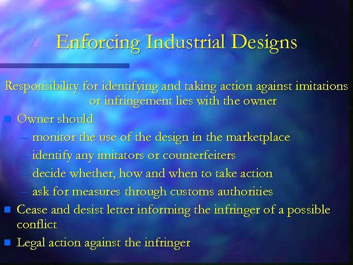 Enforcing Industrial Designs Responsibility for identifying and taking action against imitations or infringement lies