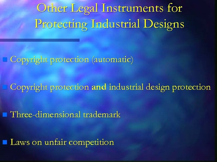 Other Legal Instruments for Protecting Industrial Designs n Copyright protection (automatic) n Copyright protection