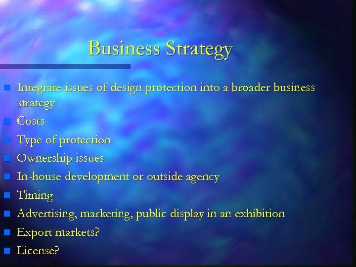 Business Strategy n n n n n Integrate issues of design protection into a