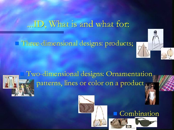 . . . ID, What is and what for: n Three-dimensional designs: products; n