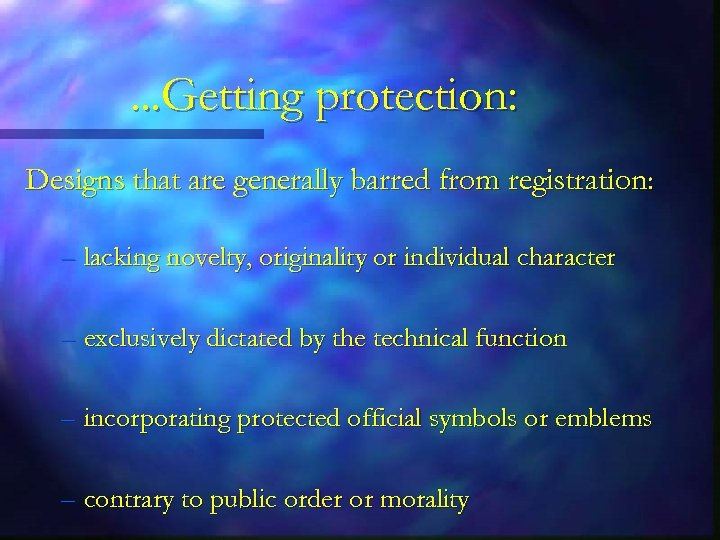 . . . Getting protection: Designs that are generally barred from registration: – lacking