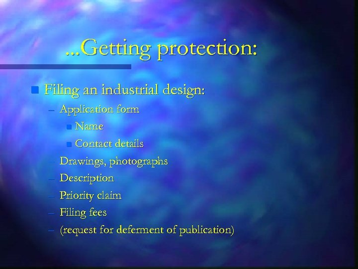 . . . Getting protection: n Filing an industrial design: – Application form n